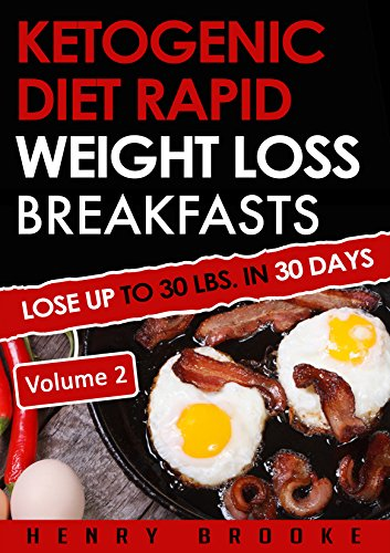 Ketogenic Diet: Rapid Weight Loss Breakfasts VOLUME 2: Lose Up To 30 Lbs. In 30 Days by henry brooke