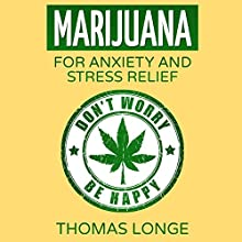 Marijuana: For Anxiety and Stress Relief (       UNABRIDGED) by Thomas Longe Narrated by Dave Wright