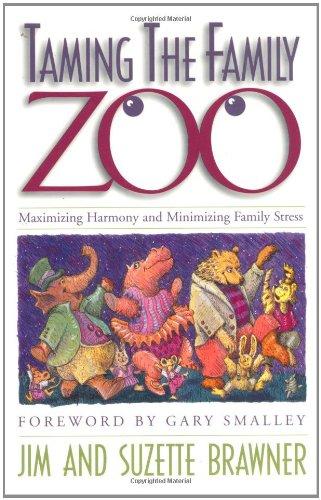 Taming the Family Zoo: Maximizing Harmony and Minimizing Family Stress, Brawner, Jim; Brawner, Suzette