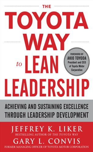 Jeffrey Liker - The Toyota Way to Lean Leadership: Achieving and Sustaining Excellence through Leadership Development