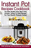 Instant Pot Recipes Cookbook: The Best Healthy Easy Beef, Pork, Chicken, Turkey, & Lamb Recipes for Your Electric Pressure Cooker (instant pot cookbook, instant pot recipes, multicooker cookbook)