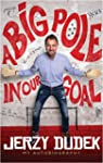 Jerzy Dudek: A Big Pole In Our Goal (...