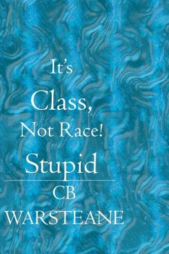 It'S Class, Not Race! Stupid