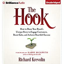 The Hook: How to Share Your Brand's Unique Story to Engage Customers, Boost Sales, and Achieve Heartfelt Success (       UNABRIDGED) by Richard Krevolin Narrated by Mel Foster, Patrick Lawlor, Joyce Bean