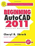 Beginning AutoCAD 2011 Exercise Workbook - 083113416X