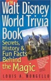 img - for The Walt Disney World Trivia Book, Volume 1: Secrets, History & Fun Facts Behind the Magic by Louis A. Mongello (May 6 2004) book / textbook / text book