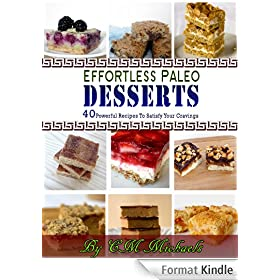 Effortless Paleo Desserts: 40 Powerful Recipes To Satisfy Your Craving (English Edition)