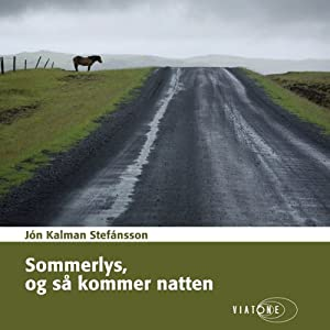 Sommerlys, og så kommer natten [Summer Night and Then Comes the Light] | [Jón Kalman Stefánsson]