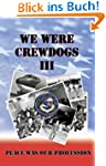 We Were Crewdogs III - Peace Was Our...