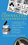 The Connected Screenwriter: A Comprehensive Guide to the U.S. and International Studios, Networks, Production Companies, and Filmmakers that Want to Buy Your Screenplay (0312545258) by Turner, Barry