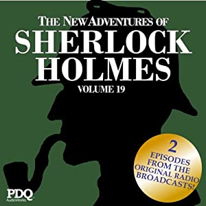 The New Adventures of Sherlock Holmes: The Golden Age of Old Time Radio Shows, Volume 19 | [Arthur Conan Doyle, PDQ AudioWorks]