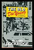 The old die young