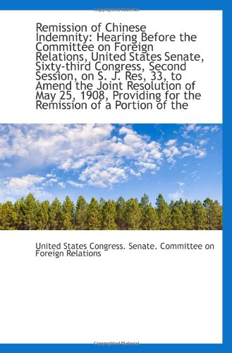 Remission of Chinese Indemnity: Hearing Before the Committee on Foreign Relations, United States Sen