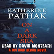 On a Dark Sea: The DCI Dani Bevan Detective Novels, Book 2 | Katherine Pathak