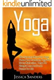 YOGA: The Supreme Book For Yoga Poses And Practicing Yoga For Stress Reduction, Yoga For Weight Loss And Inner Peace For Life (Meditation, Yoga 1)