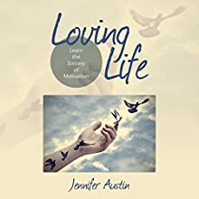 Loving Life: Learn the Sorcery of Motivation (       UNABRIDGED) by Jennifer Austin Narrated by Violet Meadow