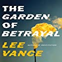 The Garden of Betrayal Audiobook by Lee Vance Narrated by Mark Deakins