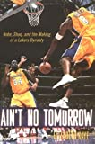 img - for Ain't No Tomorrow : Kobe, Shaq, and the Making of a Lakers Dynasty book / textbook / text book