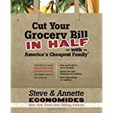 Cut Your Grocery Bill in Half with America's Cheapest Family: Includes So Many Innovative Strategies You Won't Have to Cut Coupons ~ Steve Economides