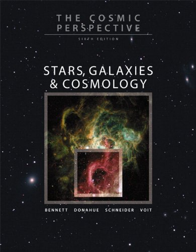 The Cosmic Perspective: Stars, Galaxies, and Cosmology...