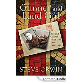 Gunner and Land Girl: Bob and Connie, Their War Years. 1939-1945 (English Edition)