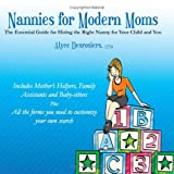 Nannies for Modern Moms: The Essential Guide for Hiring the Right Nanny for Your Child and You