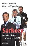 Sarkozy : Corps et �me d'un pr�sident par Mongin