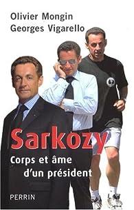 Sarkozy : Corps et �me d'un pr�sident par Olivier Mongin