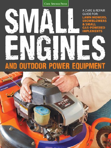 Small Engines and Outdoor Power Equipment: A Care & Repair Guide for: Lawn Mowers, Snowblowers & Small Gas-Powered Implements cover