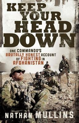 [(Keep Your Head Down: One Commando's Brutally Honest Account of Fighting in Afghanistan)] [Author: Nathan Mullins] published on (October, 2011) PDF
