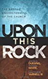 img - for Upon This Rock: A Baptist Understanding of the Church book / textbook / text book