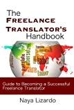 The Freelance Translator Handbook: Benginners Guide to Becoming a Successful Freelance Translator (Beginners Guides)