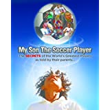 My Son the Soccer Player: the secrets of the success of the best soccer players in the world, as told by their parents. ~ Bruno Pisano