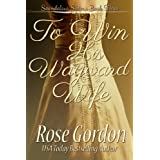 To Win His Wayward Wife (Scandalous Sisters, Book 3)by Rose Gordon