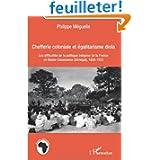 Chefferie coloniale et égalitarisme diola : Les difficultés de la politique indigène de la France en basse-Casamance...