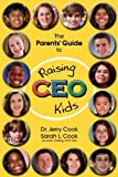 The Parents' Guide to Raising CEO Kids