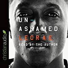 Unashamed Audiobook by Lecrae Moore Narrated by Lecrae Moore