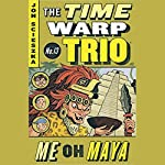 Me Oh Maya: Time Warp Trio 13 | Jon Scieszka