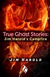 Search : True Ghost Stories: Jim Harold's Campfire 1 (Volume 1)