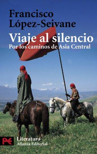 Viaje al silencio: Por los caminos de Asia Central (El Libro De Bolsillo - Literatura)