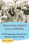 img - for Teaching Right from Wrong: Forty Things you can do to Raise a Moral Child by Arthur Dobrin (2001-05-01) book / textbook / text book