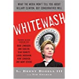 Whitewash: What the Media Won't Tell You About Hillary Clinton, but Conservatives Will ~ L. Brent Bozell