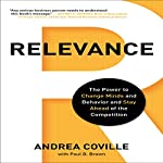 Relevance: The Power to Change Minds and Behavior and Stay Ahead of the Competition | Andrea Coville,Paul B. Brown