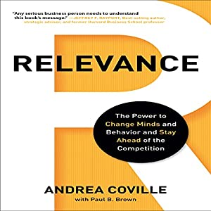 Relevance: The Power to Change Minds and Behavior and Stay Ahead of the Competition | [Andrea Coville, Paul B. Brown]