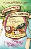 A Rotten Person Travels the Caribbean: A Grump in Paradise Discovers that Anyplace it