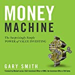 Money Machine: The Surprisingly Simple Power of Value Investing | Gary Smith,Michael Larson