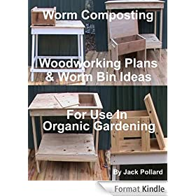 Worm Composting - Woodworking Plans & Worm Bin Ideas for Use in Organic Gardening (English Edition)