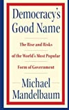 img - for Democracy's Good Name: The Rise and Risks of the World's Most Popular Form of Government by Mandelbaum, Michael (2008) Paperback book / textbook / text book