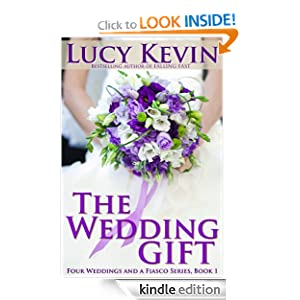 Free Kindle Book: The Wedding Gift (Four Weddings and Fiasco Series, Book 1) (Four Weddings and a Fiasco), by Lucy Kevin. Publisher: Oak Press, LLC (February 21, 2012)