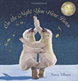 Nancy Tillman On the Night You Were Born 1st (first) Edition by Tillman, Nancy published by Feiwel & Friends (2006) Hardcover